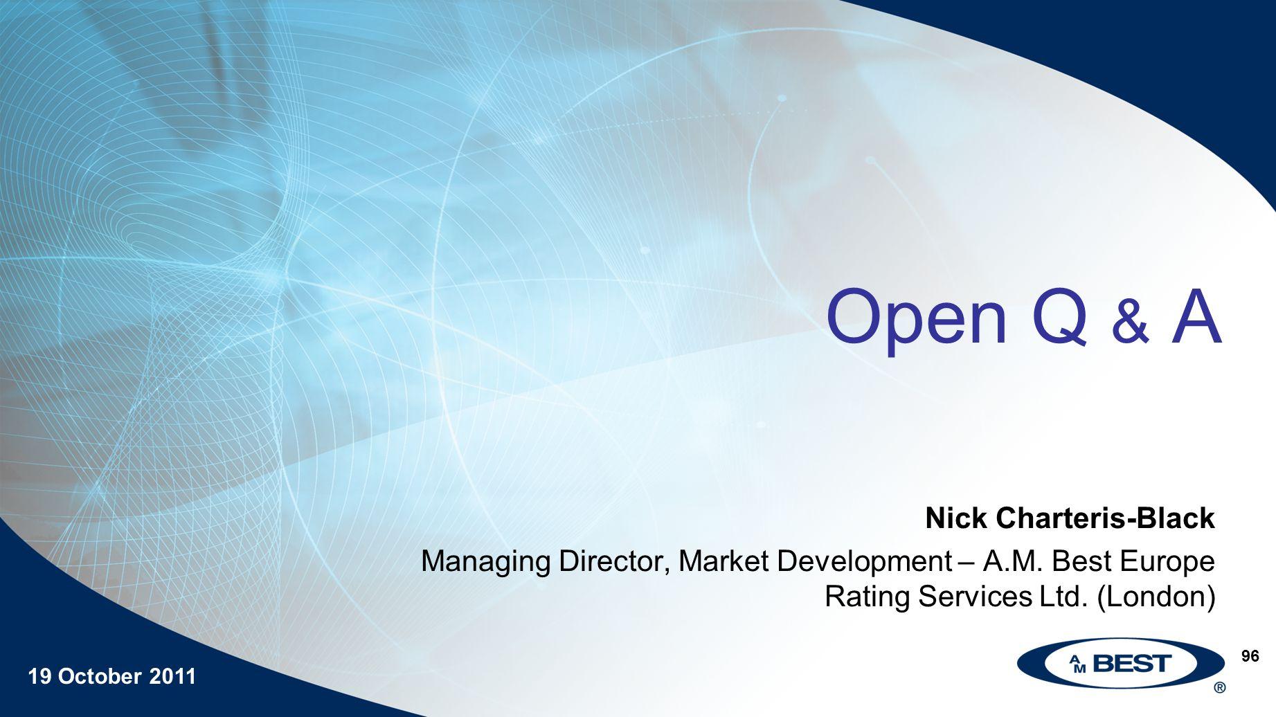 19 October 2011 96 Open Q & A Nick Charteris-Black Managing Director, Market Development – A.M.