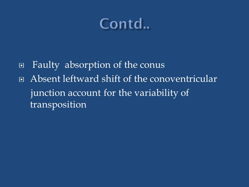  Faulty absorption of the conus  Absent leftward shift of the conoventricular junction account for the variability of transposition