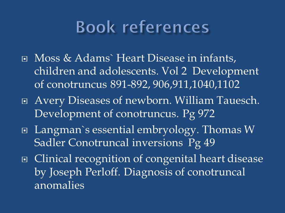  Moss & Adams` Heart Disease in infants, children and adolescents. Vol 2 Development of conotruncus 891-892, 906,911,1040,1102  Avery Diseases of ne