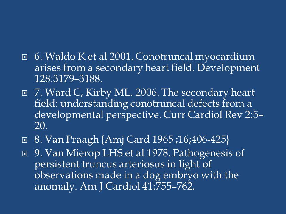  6. Waldo K et al 2001. Conotruncal myocardium arises from a secondary heart field. Development 128:3179–3188.  7. Ward C, Kirby ML. 2006. The secon