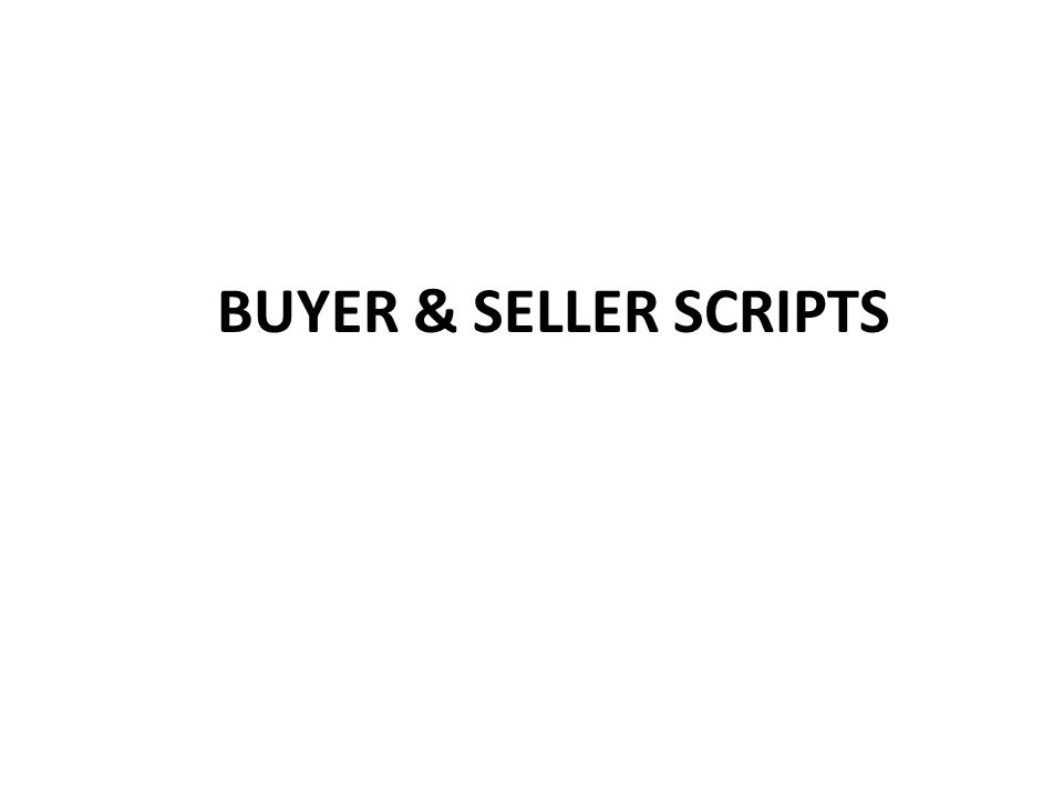 BUYER & SELLER SCRIPTS