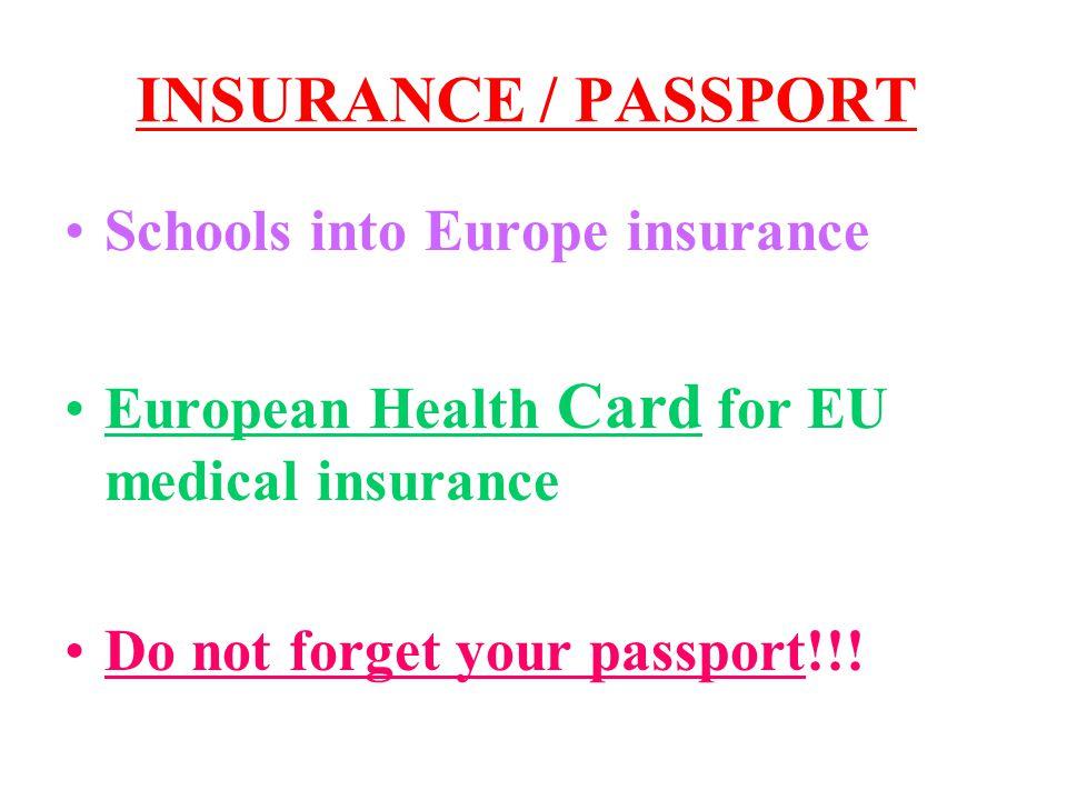INSURANCE / PASSPORT Schools into Europe insurance European Health Card for EU medical insurance Do not forget your passport!!!