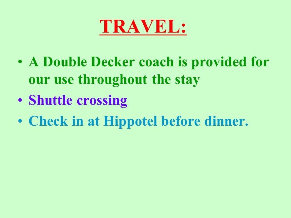 TRAVEL: A Double Decker coach is provided for our use throughout the stay Shuttle crossing Check in at Hippotel before dinner.