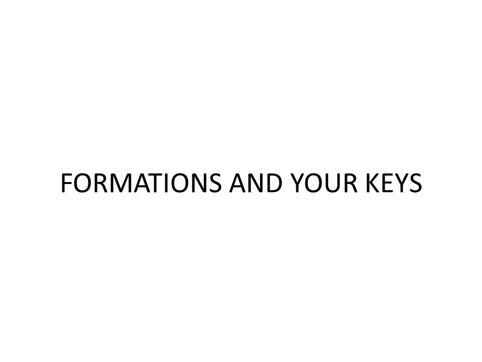 FORMATIONS AND YOUR KEYS
