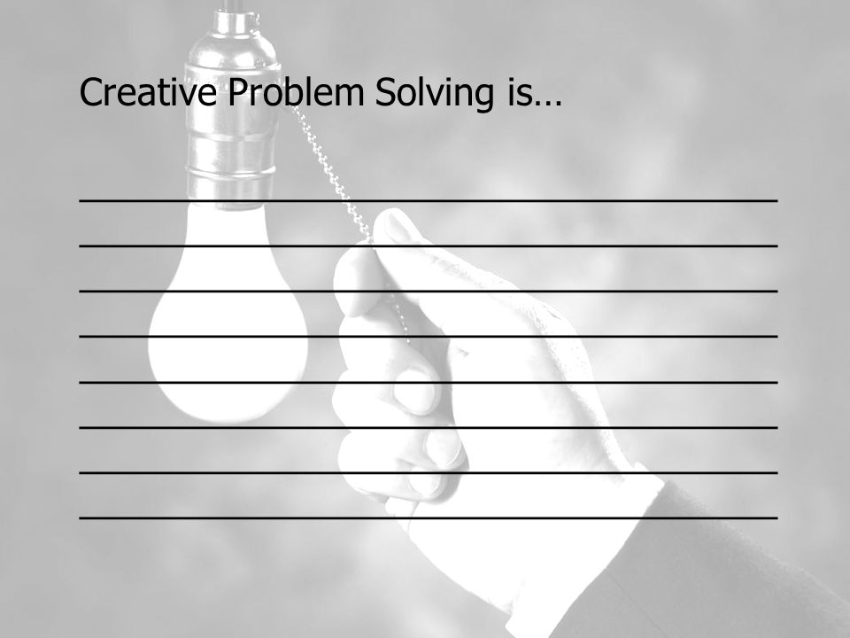 Creative Problem Solving is… __________________________________ __________________________________ __________________________________ __________________________________