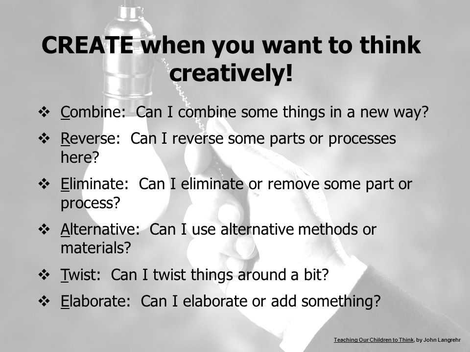 CREATE when you want to think creatively.  Combine: Can I combine some things in a new way.