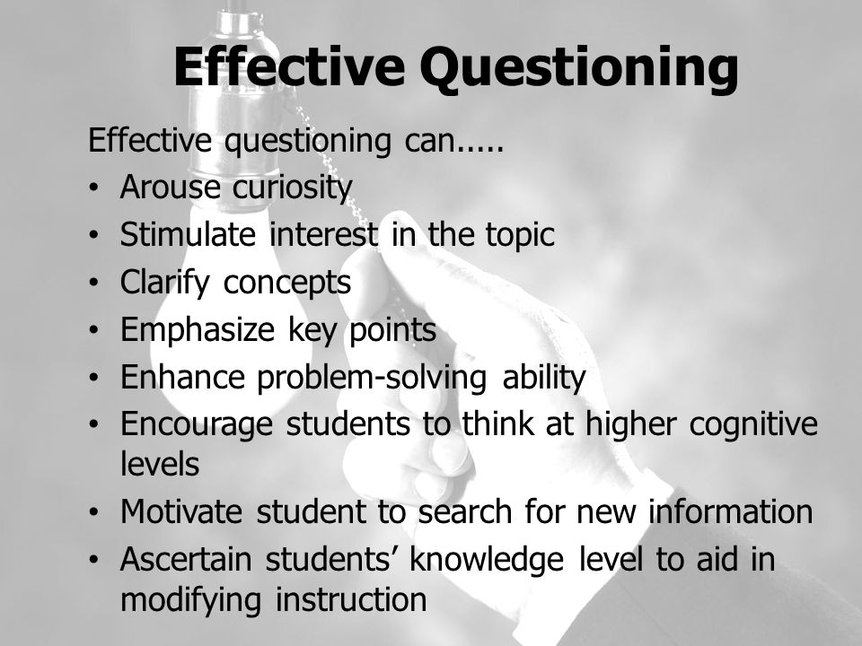 Effective Questioning Effective questioning can.....