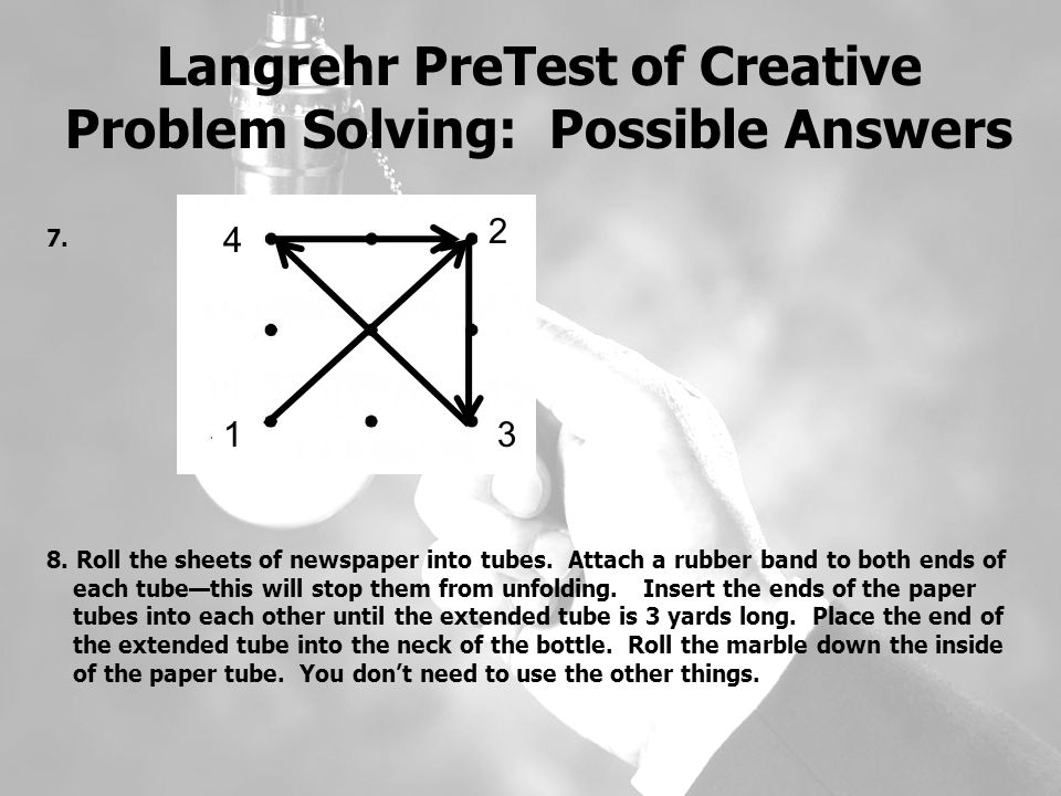 Langrehr PreTest of Creative Problem Solving: Possible Answers 7.