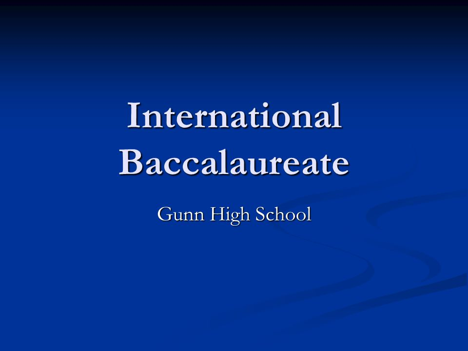 How Would IB Look at Gunn We look to offer a program that will expand options for our students.