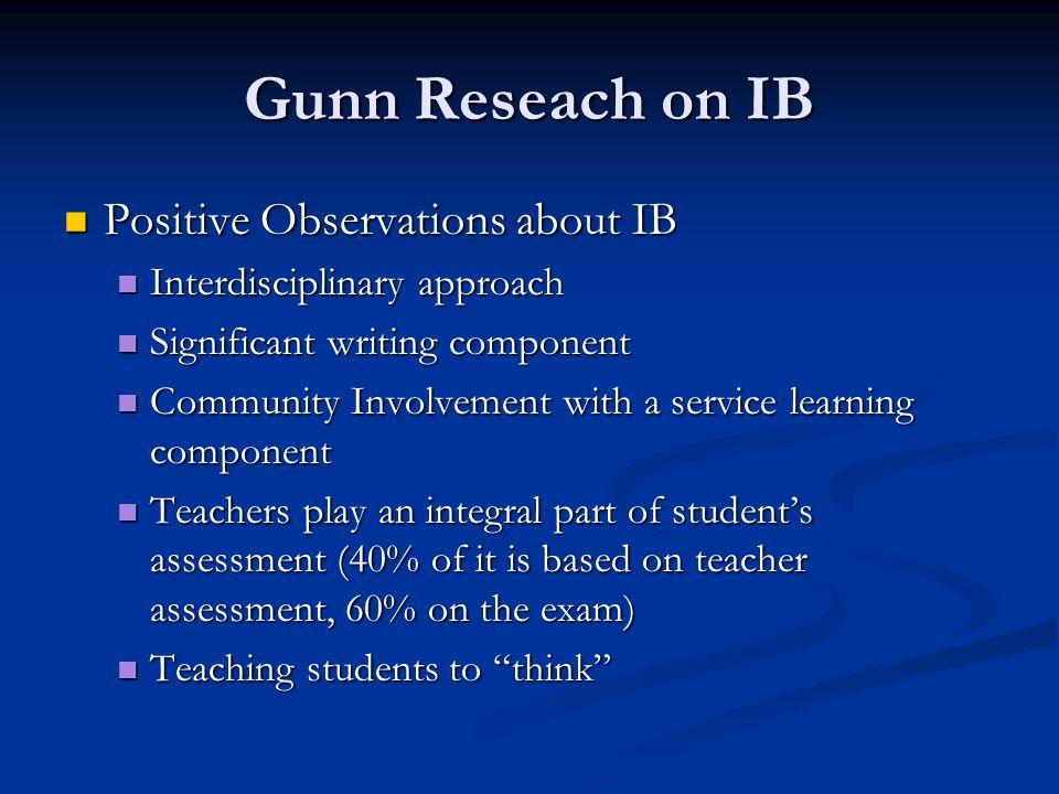 Gunn Reseach on IB Positive Observations about IB Positive Observations about IB Interdisciplinary approach Interdisciplinary approach Significant wri