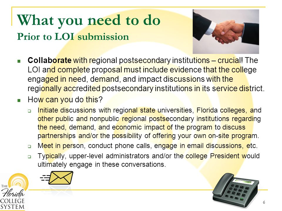 What you need to do Prior to LOI submission Gain the approval of your BOT to proceed with submitting the LOI  Submit a description of the program (name, degree type to be conferred, career path for graduates, available facilities and resources, etc.), evidence of workforce demand and unmet need for program, summary of collaborations with regional postsecondary institutions, etc.