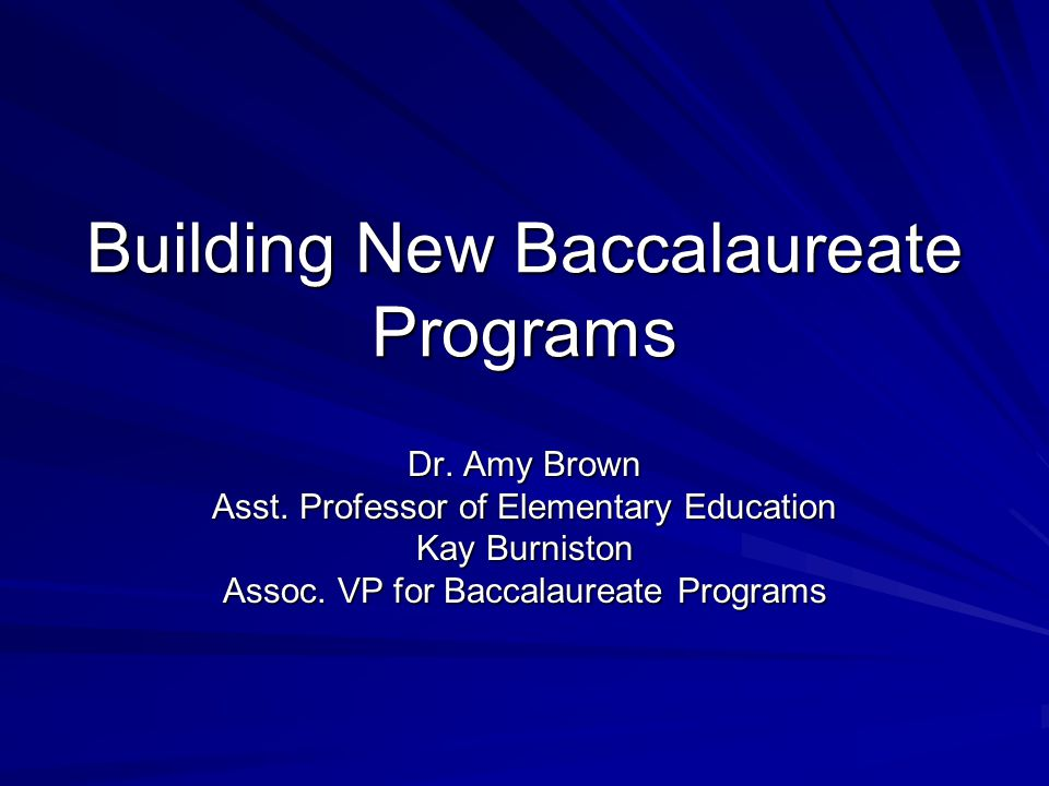Building New Baccalaureate Programs Dr. Amy Brown Asst.