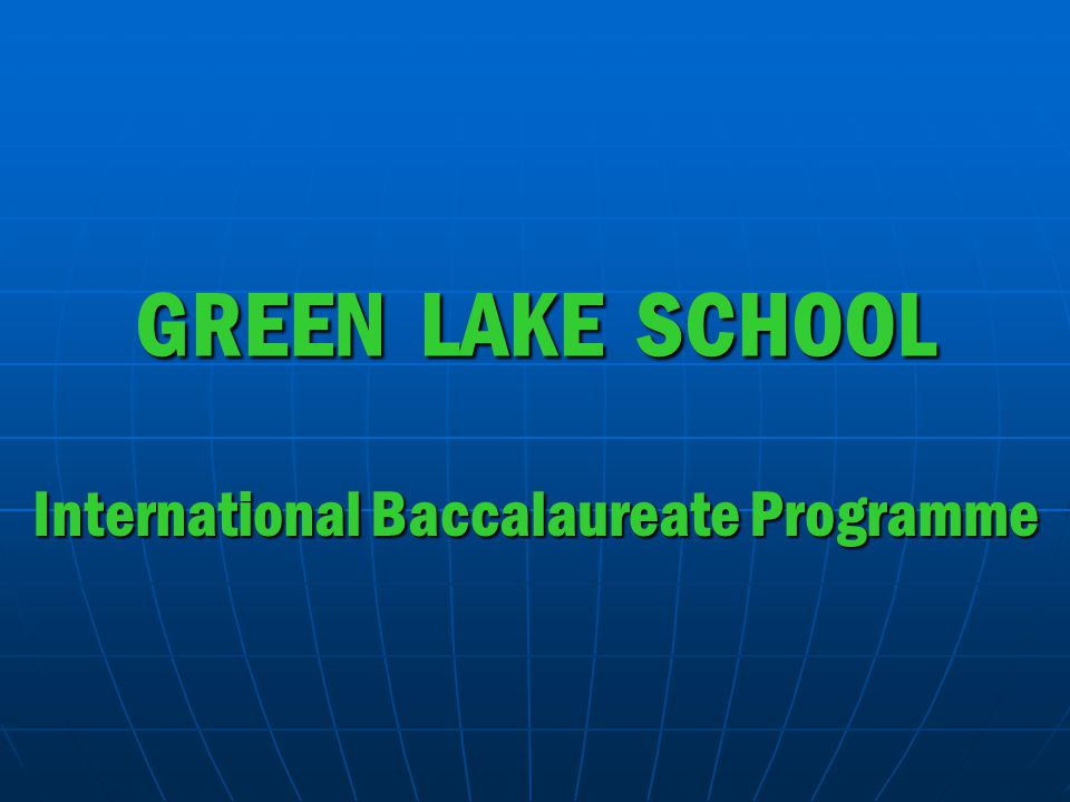 GREEN LAKE SCHOOL International Baccalaureate Programme