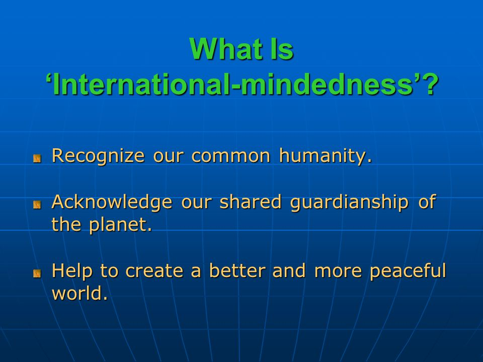 What Is 'International-mindedness'. Recognize our common humanity.