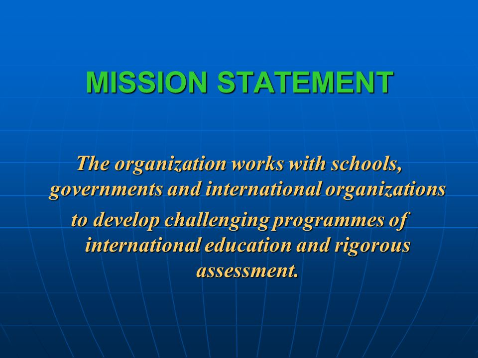 MISSION STATEMENT These programmes encourage students across the world to become active, compassionate and lifelong learners who understand that other people, with their differences, can also be right.