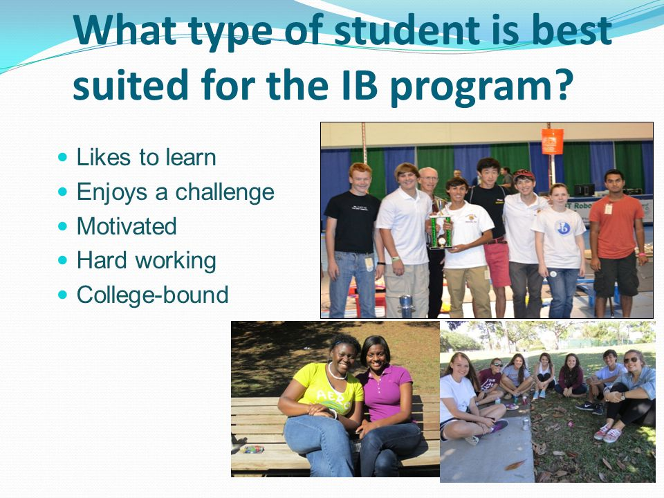 What type of student is best suited for the IB program.