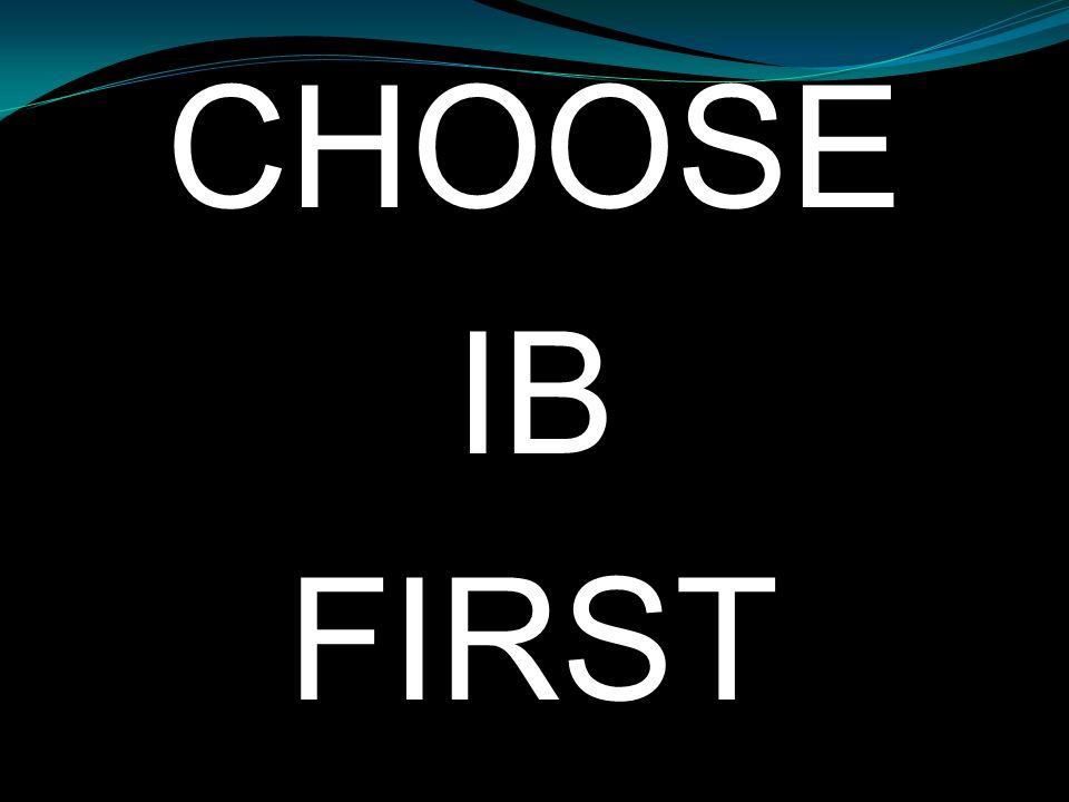 CHOOSE IB FIRST