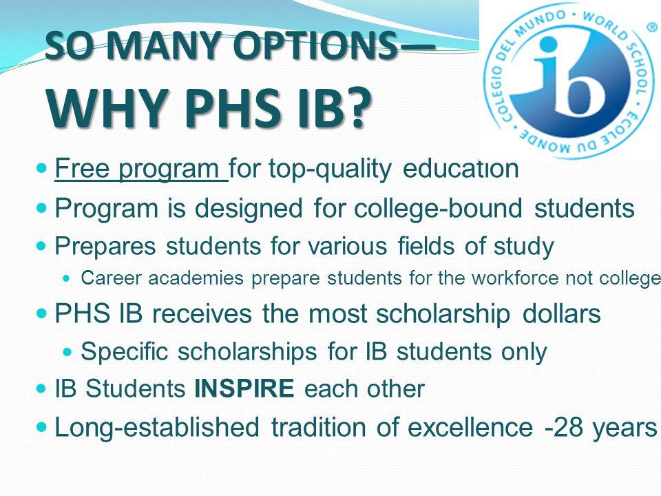 SO MANY OPTIONS— WHY PHS IB.