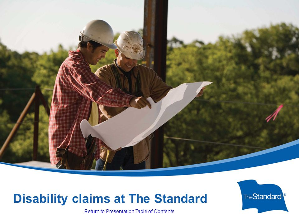 © 2010 Standard Insurance Company 11399PPT (Rev 7/14) SI/SNY Disability claims at The Standard Return to Presentation Table of Contents