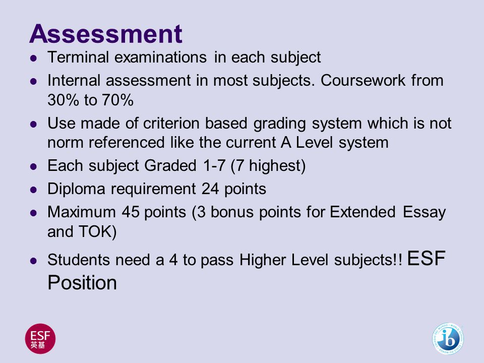 Assessment Terminal examinations in each subject Internal assessment in most subjects.
