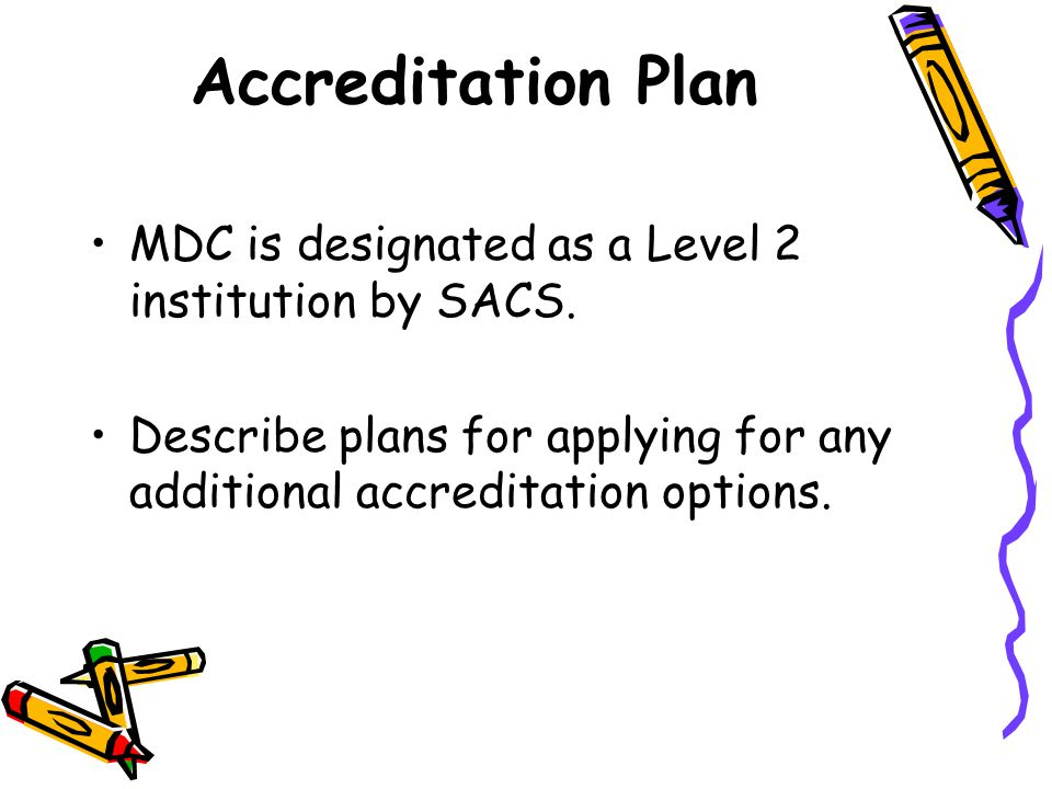 Accreditation Plan MDC is designated as a Level 2 institution by SACS.