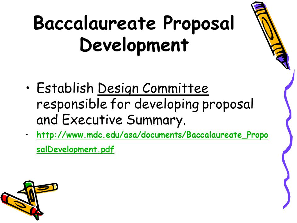 Baccalaureate Proposal Development Establish Design Committee responsible for developing proposal and Executive Summary.