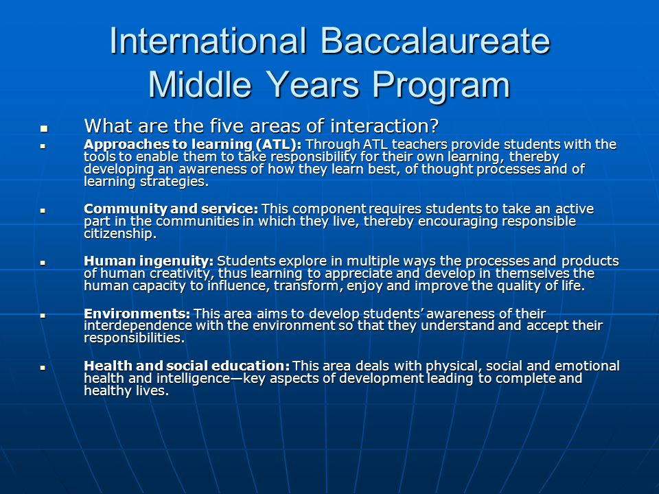 International Baccalaureate Middle Years Program What are the five areas of interaction? What are the five areas of interaction? Approaches to learnin