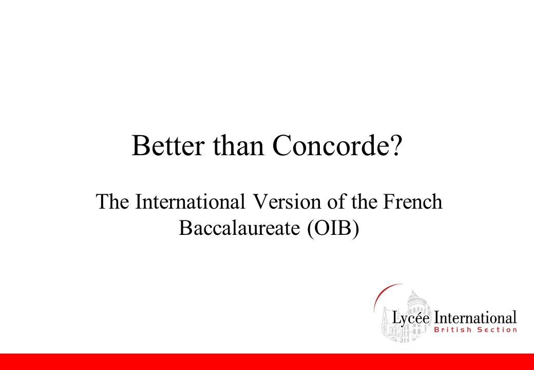 Better than Concorde The International Version of the French Baccalaureate (OIB)