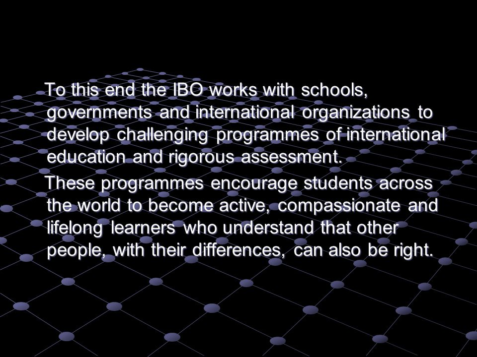 The Diploma Programme equips students with the skills and attitudes necessary for success in higher education and employment Diploma Programme © IBO 2002