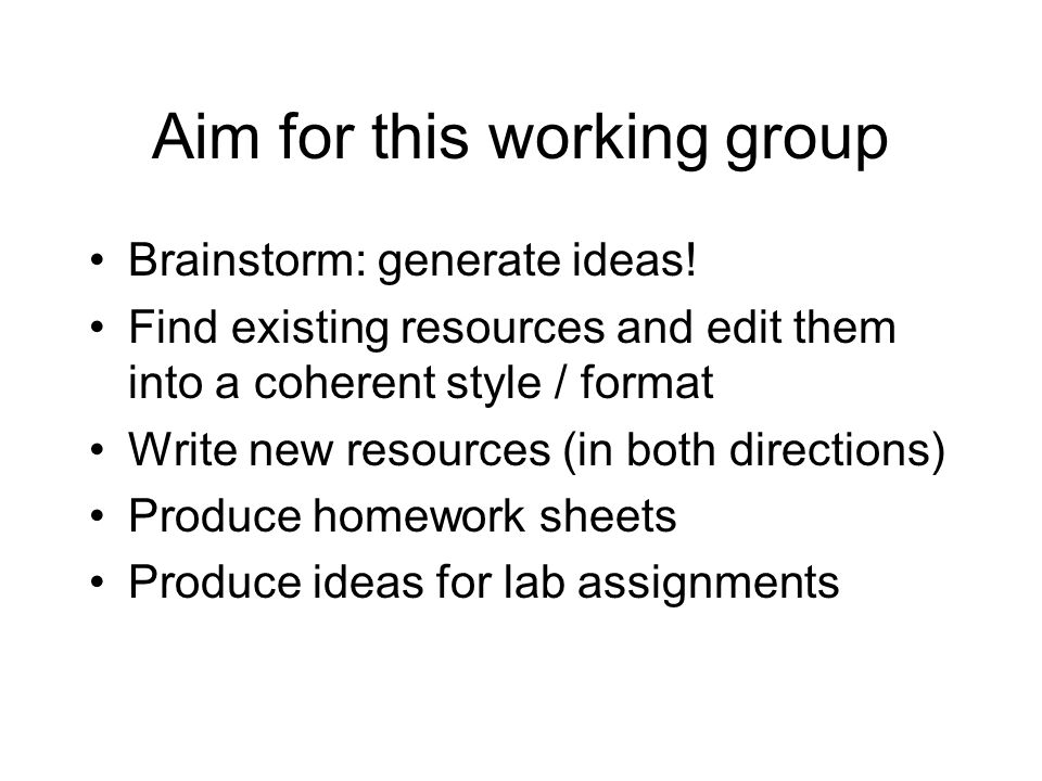 Aim for this working group Brainstorm: generate ideas.