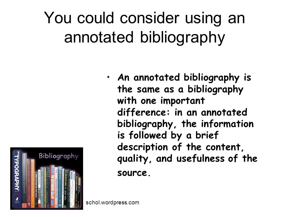 You could consider using an annotated bibliography An annotated bibliography is the same as a bibliography with one important difference: in an annotated bibliography, the information is followed by a brief description of the content, quality, and usefulness of the source.