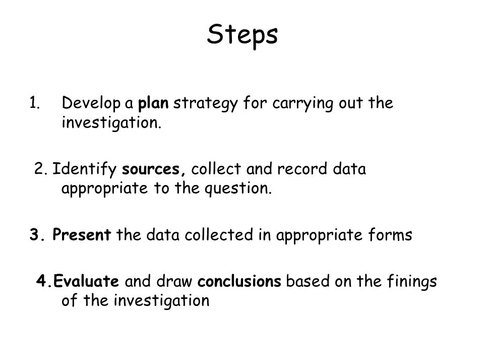Steps 1.Develop a plan strategy for carrying out the investigation.