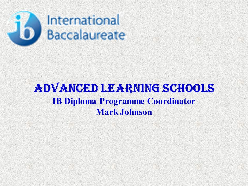 Advanced Learning Schools IB Diploma Programme Coordinator Mark Johnson