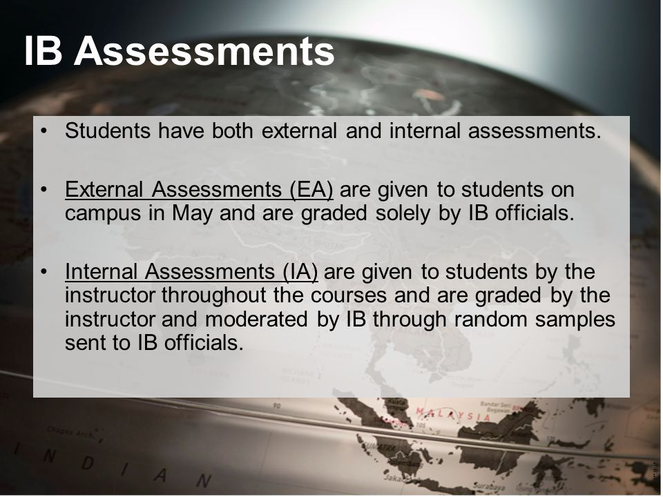 Students have both external and internal assessments.