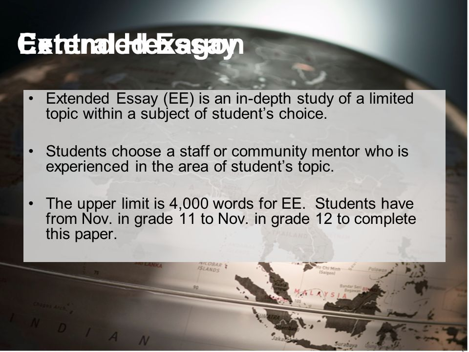 Extended Essay (EE) is an in-depth study of a limited topic within a subject of student's choice.