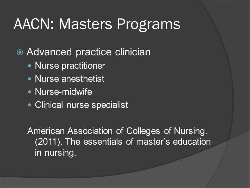 AACN: Masters Programs  Advanced practice clinician Nurse practitioner Nurse anesthetist Nurse-midwife Clinical nurse specialist American Association