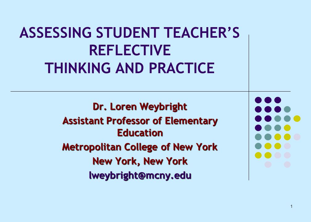 1 ASSESSING STUDENT TEACHER'S REFLECTIVE THINKING AND PRACTICE Dr.