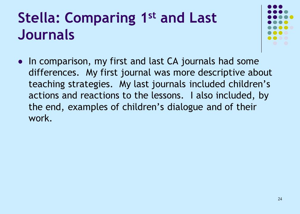 24 Stella: Comparing 1 st and Last Journals In comparison, my first and last CA journals had some differences.