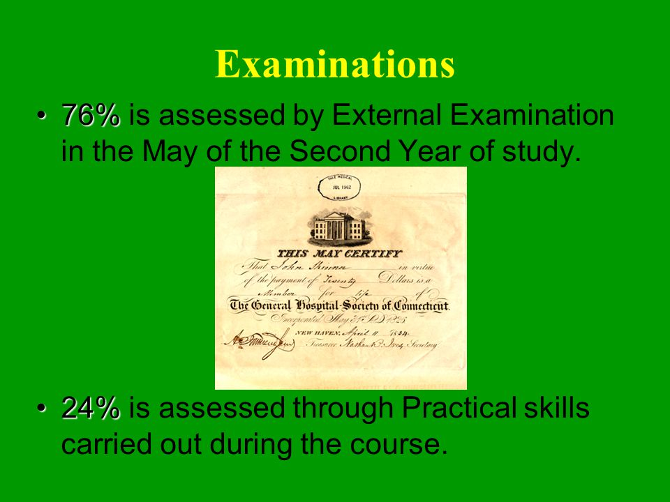 Examinations 76%76% is assessed by External Examination in the May of the Second Year of study.
