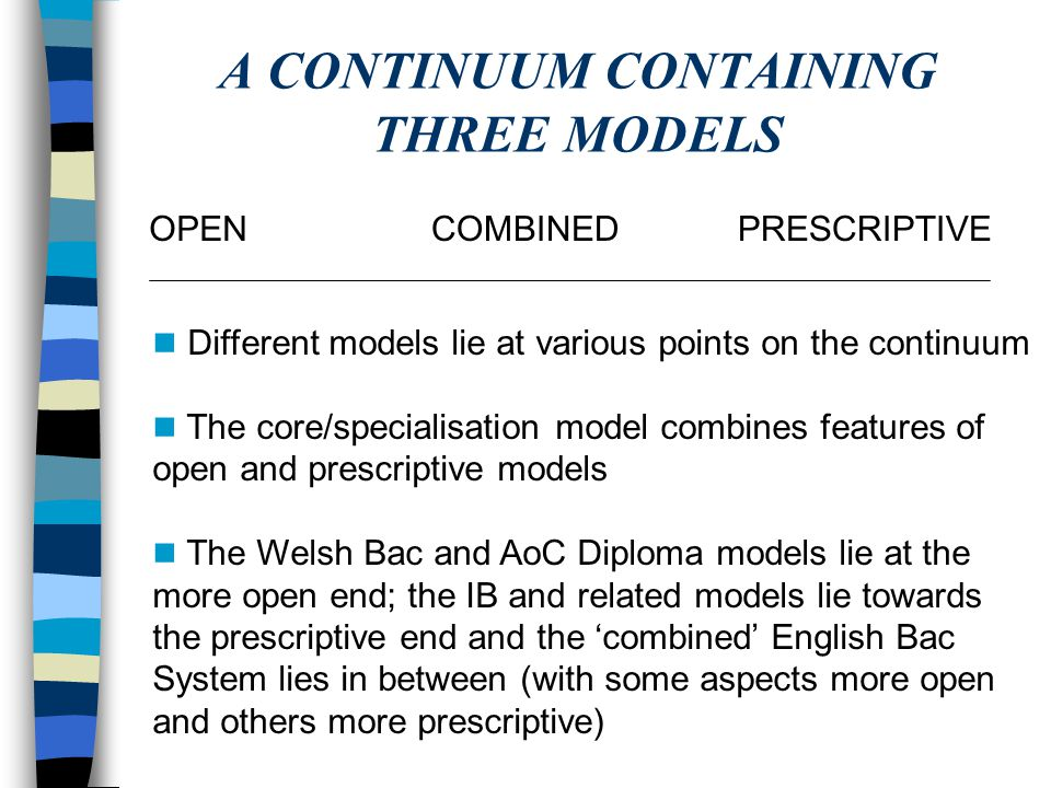 A CONTINUUM CONTAINING THREE MODELS OPENCOMBINEDPRESCRIPTIVE Different models lie at various points on the continuum The core/specialisation model com