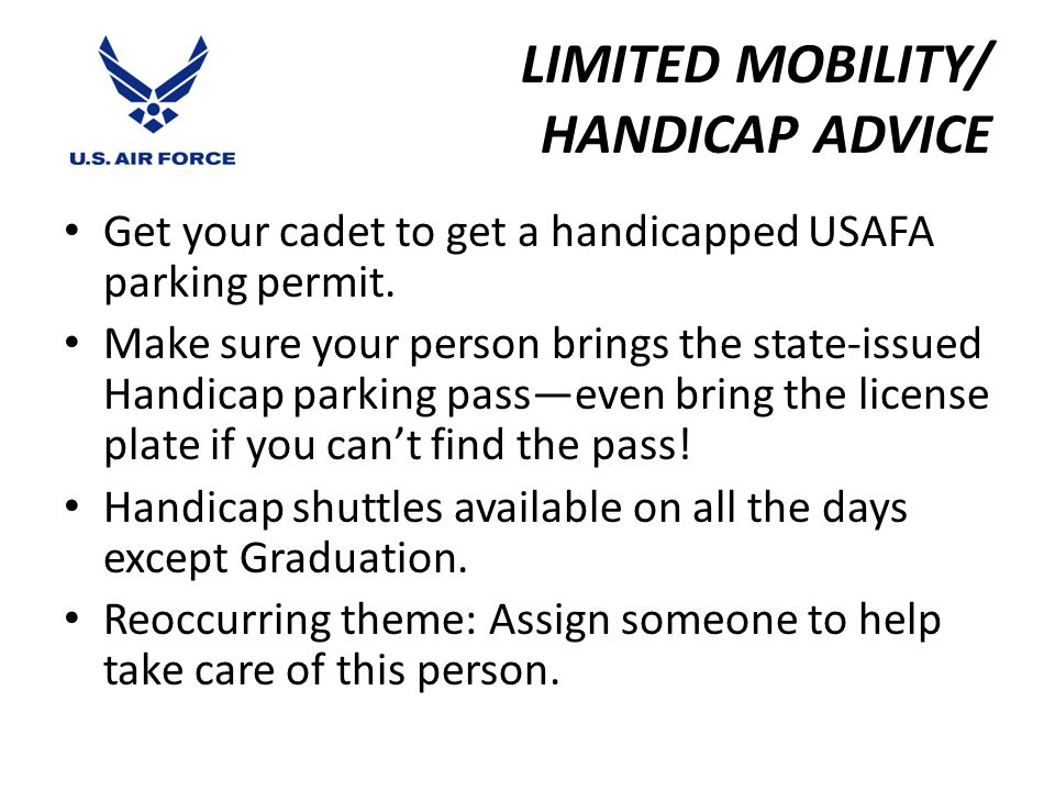 LIMITED MOBILITY/ HANDICAP ADVICE Get your cadet to get a handicapped USAFA parking permit.