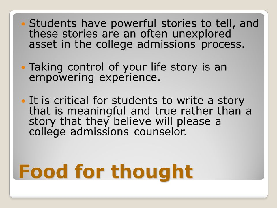 Food for thought Students have powerful stories to tell, and these stories are an often unexplored asset in the college admissions process. Taking con