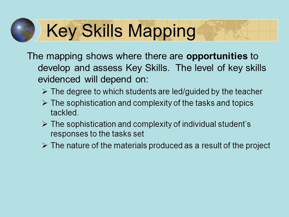 Key Skills Mapping The mapping shows where there are opportunities to develop and assess Key Skills.