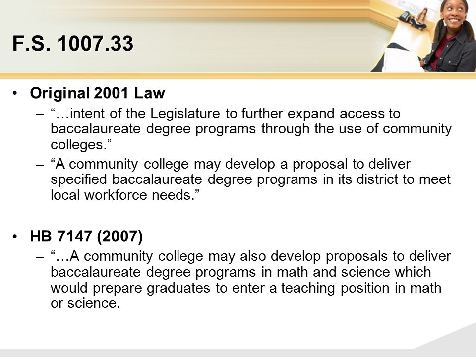 "F.S. 1007.33 Original 2001 Law –""…intent of the Legislature to further expand access to baccalaureate degree programs through the use of community col"