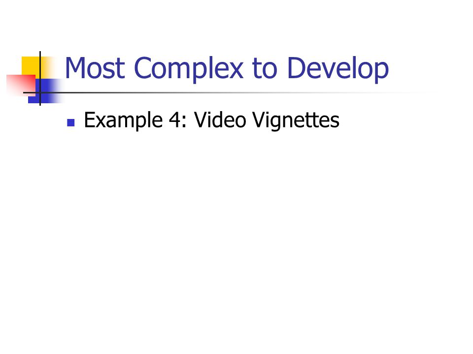 Least Complex to Develop Example 2: Med Administration Faculty developed situations of administering medications Student role play situation Teaching Assistant (TA) videotaping