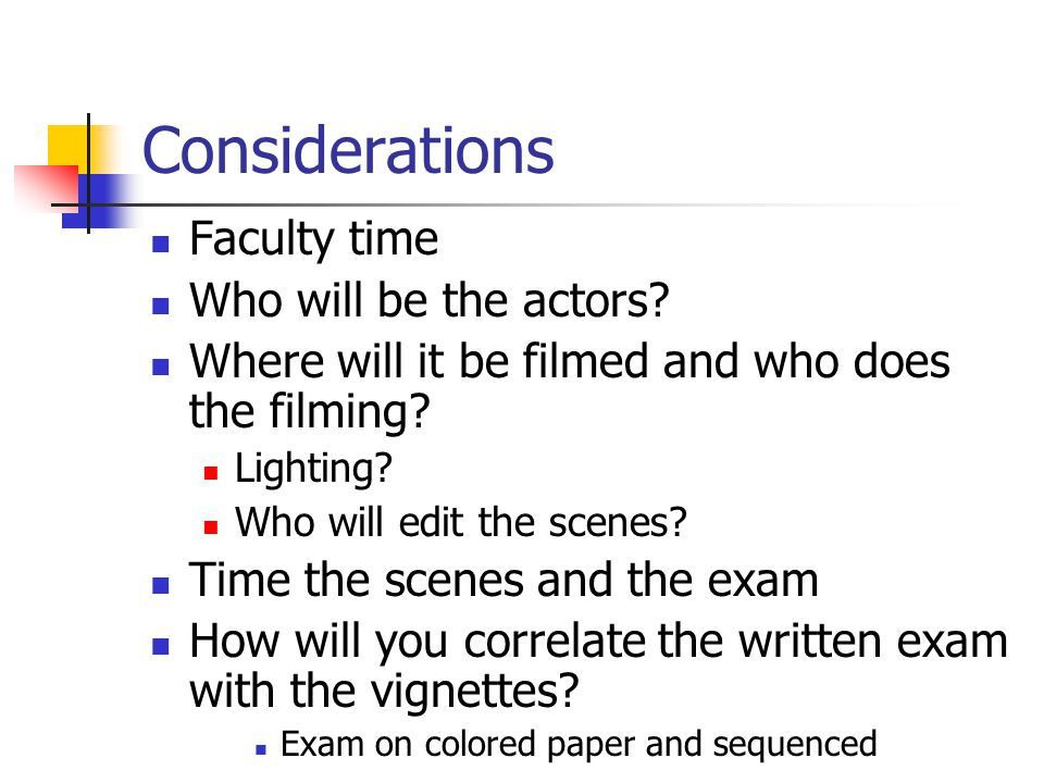 Considerations Faculty time Who will be the actors.