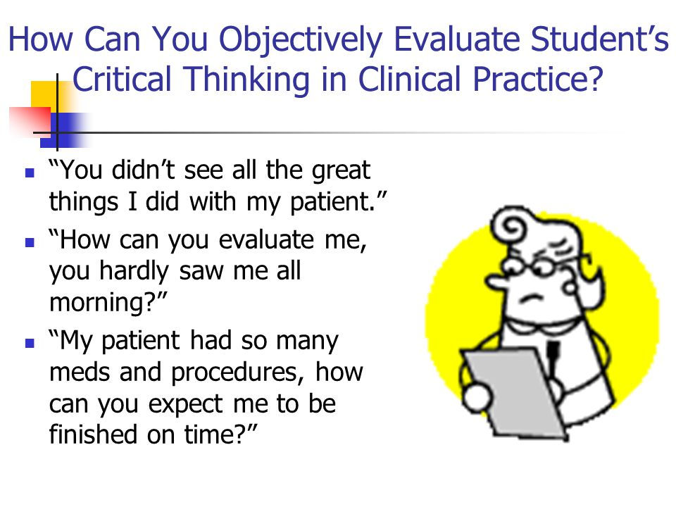 How Can You Objectively Evaluate Student's Critical Thinking in Clinical Practice.