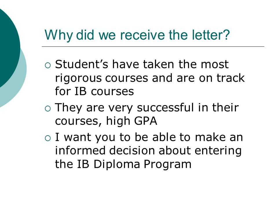 Why did we receive the letter?  Student's have taken the most rigorous courses and are on track for IB courses  They are very successful in their co