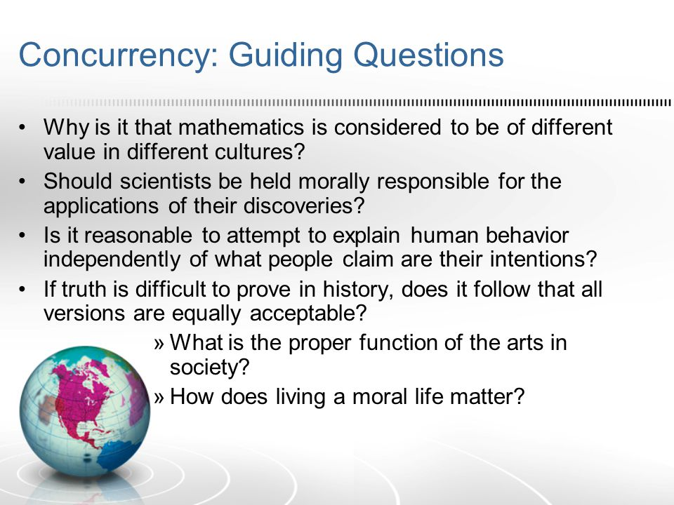 Concurrency: Guiding Questions Why is it that mathematics is considered to be of different value in different cultures.