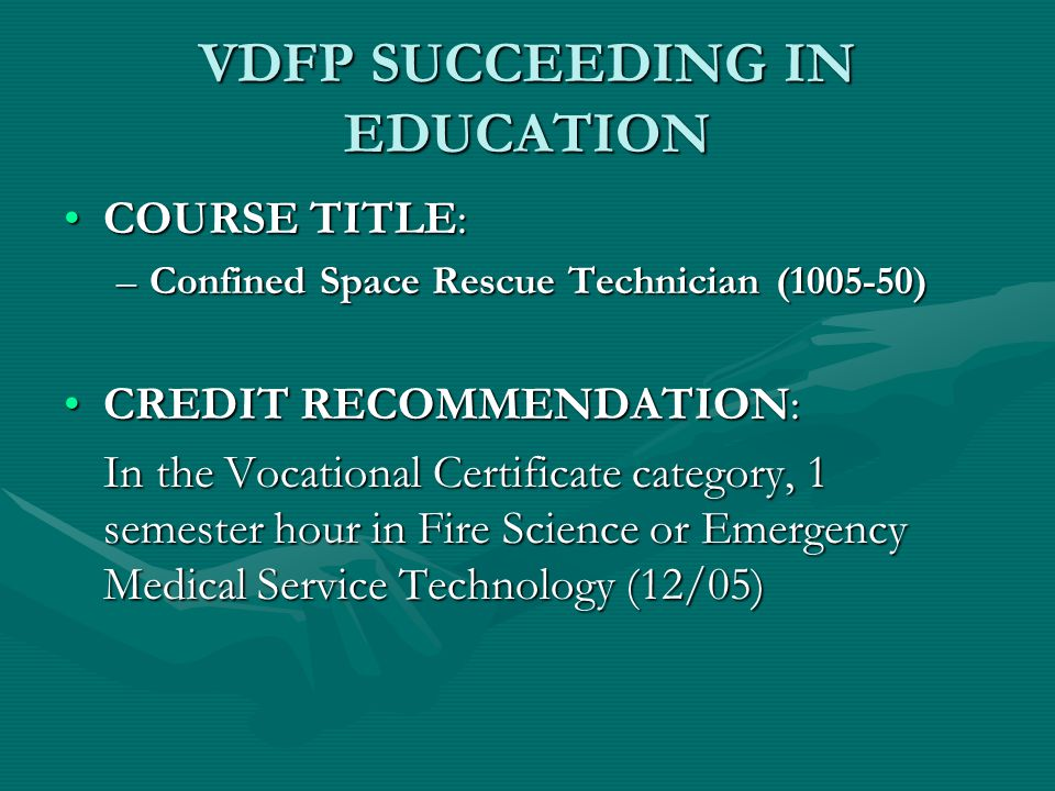 VDFP SUCCEEDING IN EDUCATION COURSE TITLE:COURSE TITLE: –Driver/Operator – Aerial Device (1002 – 20) CREDIT RECOMMENDATION:CREDIT RECOMMENDATION: In the lower division Baccalaureate/associate degree category, 1 semester hour in Fire Science (12/05)